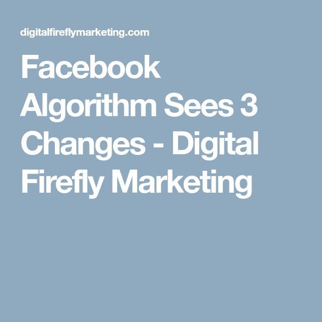 Facebook Algorithm Sees 3 Changes - Digital Firefly Marketing