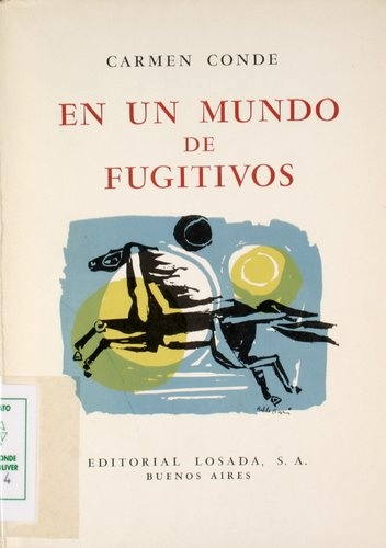 """""""En un mundo de fugitivos"""", Buenos Aires, Losada, 1960 (Poetas de España y América)."""