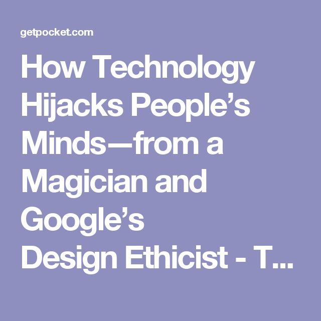 How Technology Hijacks People's Minds — from a Magician and Google's Design Ethicist - Tristan Harris - Pocket