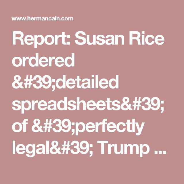 Report: Susan Rice ordered 'detailed spreadsheets' of 'perfectly legal' Trump communications | Herman Cain