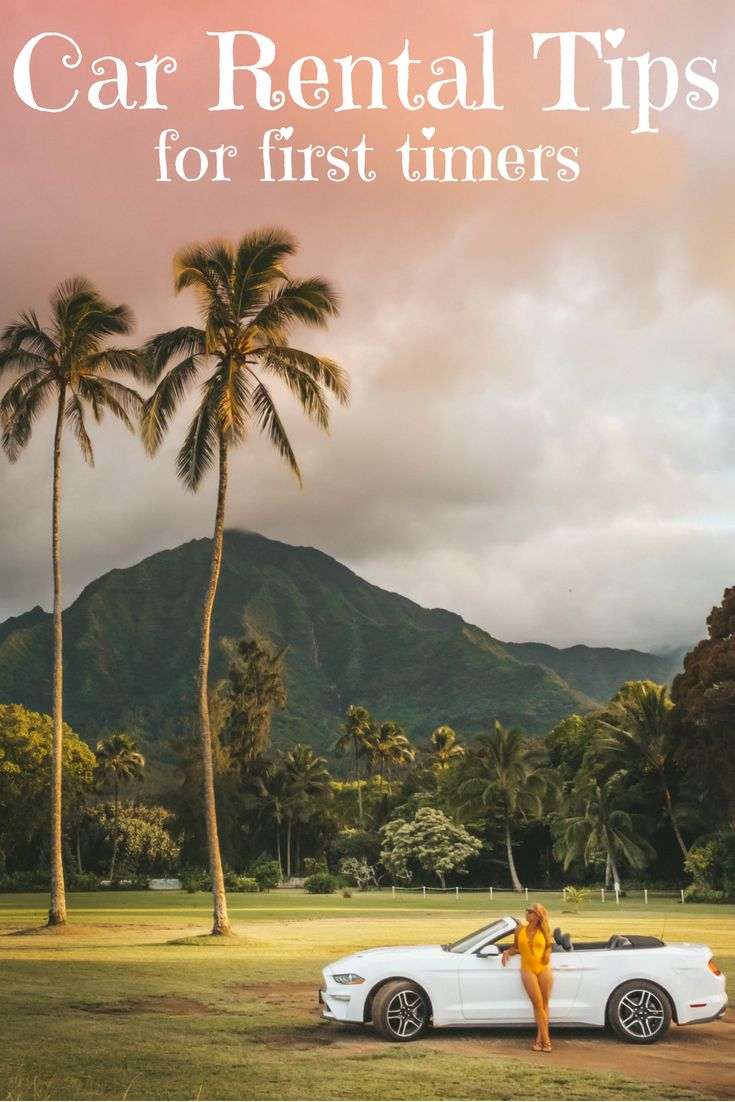 13 Crucial Rental Car Tips For First Timers Car Rental Hawaii Car Rental Kauai Travel