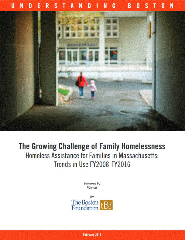 The Growing Challenge of Family Homelessness: Homeless Assistance for Families in Massachusetts FY2008-2016. (Feb. 2017)--The Boston Foundation released the first report analyzing family homelessness and homeless shelters using the Commonwealth of Massachusetts' internal data.  The report answers many basic questions about family homelessness and shelter usage.