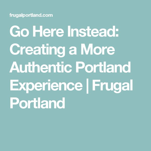 Go Here Instead: Creating a More Authentic Portland Experience | Frugal Portland