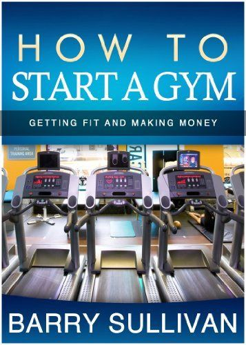 How to Open a Gym: Taking Steps Toward Business Ownership (How to Start a) by Barry Sullivan, http://www.amazon.com/dp/B00JU5AK2Y/ref=cm_sw_r_pi_dp_y98vtb123GZ9N
