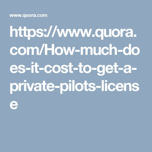 https://www.quora.com/How-much-does-it-cost-to-get-a-private-pilots-license