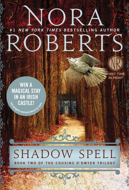 SHADOW SPELL by Nora Roberts -- Book Two of The Cousins O'Dwyer Trilogy from #1 New York Times bestselling author comes a trilogy about the land we're drawn to, the family we learn to cherish, and the people we long to love…