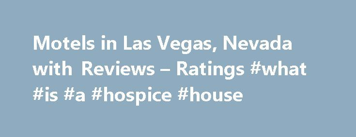 Motels in Las Vegas, Nevada with Reviews – Ratings #what #is #a #hospice #house http://hotel.remmont.com/motels-in-las-vegas-nevada-with-reviews-ratings-what-is-a-hospice-house/  #las vegas motels # Las Vegas Motels 2. Sunset Motel 6000 Boulder Hwy, Las Vegas, NV 7.86 mi Motels, Hotels, Lodging 3. Manor Suites 7230 Las Vegas Blvd S, Las Vegas, NV 8.35 mi Motels, Lodging, Corporate Lodging, Apartments, Real Estate Rental Service, Furnished Apartments, Hotels 4. InterContinental Alliance…