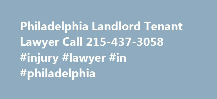 Philadelphia Landlord Tenant Lawyer Call 215-437-3058 #injury #lawyer #in #philadelphia http://philippines.remmont.com/philadelphia-landlord-tenant-lawyer-call-215-437-3058-injury-lawyer-in-philadelphia/  # Landlord Tenant Lawyer Philadelphia It is difficult for a landlord when dealing with unsatisfactory tenants. This is your investment, which you have put both your time and money into. Unfortunately, the laws in Pennsylvania make it difficult to evict a subpar tenant and in order to do so…