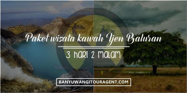 Paket Wisata Kawah Ijen Baluran. Paket tour berikut berdurasi liburan selama 3 hari 2 malam dan menginap dipenginapan sekitar kawah ijen serta taman nasional Baluran.