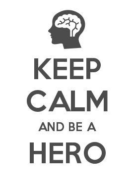 KEEP CALM AND BE A HERO