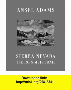 Sierra Nevada The John Muir Trail (9780821257173) Ansel Adams, William A. Turnage , ISBN-10: 082125717X  , ISBN-13: 978-0821257173 ,  , tutorials , pdf , ebook , torrent , downloads , rapidshare , filesonic , hotfile , megaupload , fileserve
