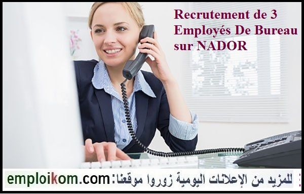 Recrutement De 3 Employes De Bureau Sur Nador Casablanca