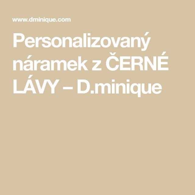 Personalizovaný náramek z ČERNÉ LÁVY – D.minique
