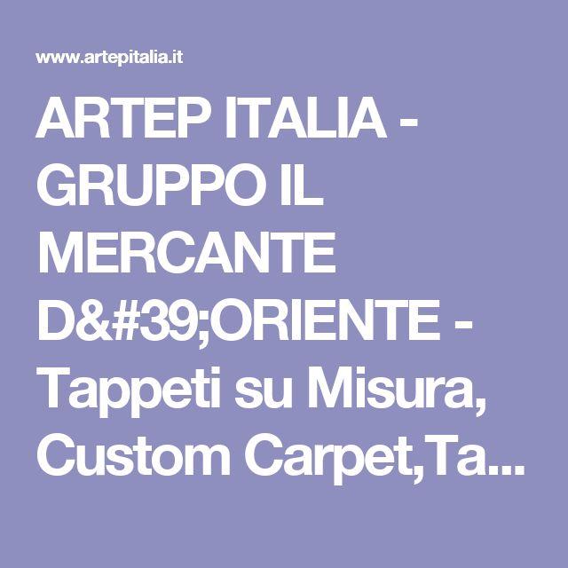ARTEP ITALIA - GRUPPO IL MERCANTE D'ORIENTE - Tappeti su Misura, Custom Carpet,Tappeti Contemporanei,Contemporary Carpets,Ancient Carpets