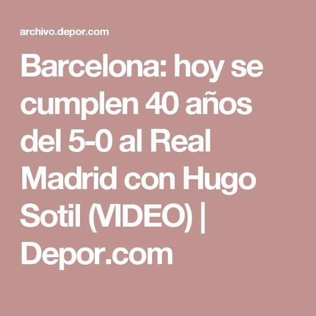 Barcelona: hoy se cumplen 40 años del 5-0 al Real Madrid con Hugo Sotil (VIDEO)   Depor.com