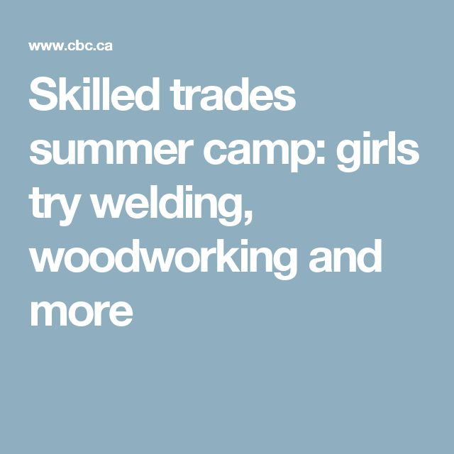 Skilled trades summer camp: girls try welding, woodworking and more