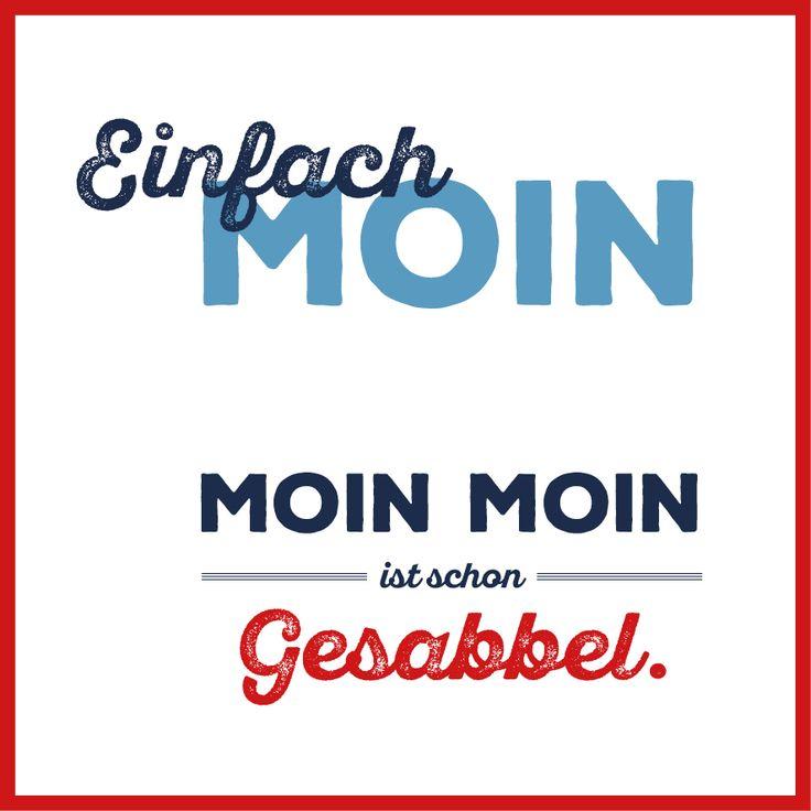 so sind sie, die norddeutschen ;) mir gefällt's! #moin #quote #norddeutsch #hamburg #spruch #moinmoin #words #design