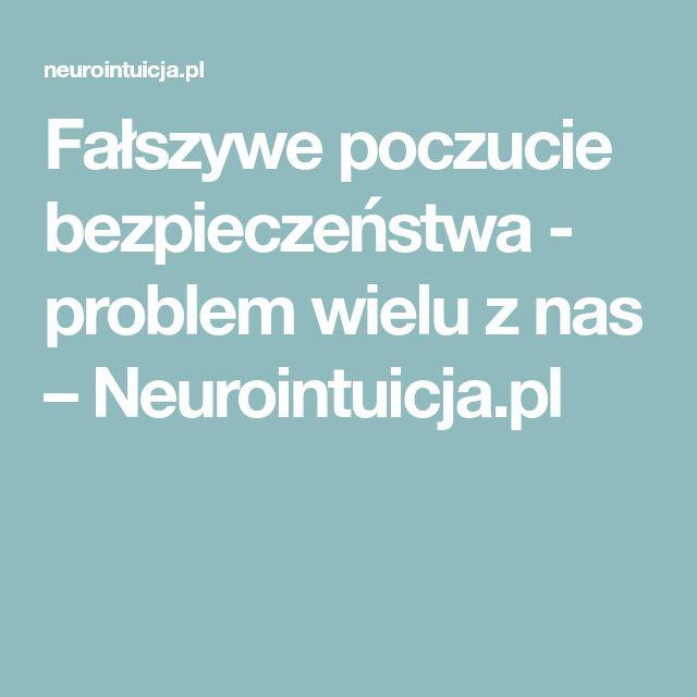 Fałszywe poczucie bezpieczeństwa - problem wielu z nas – Neurointuicja.pl