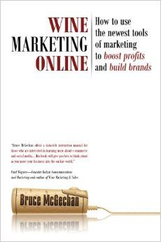 Wine Marketing Online: How to use the newest tools of marketing to boost profits and build brands: Bruce McGechan: 9781935879879: Amazon.com...