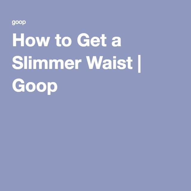How to Get a Slimmer Waist | Goop