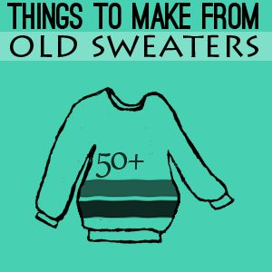 50 plus Recycled Sweater Projects to Make @savedbyloves DIY upcycle