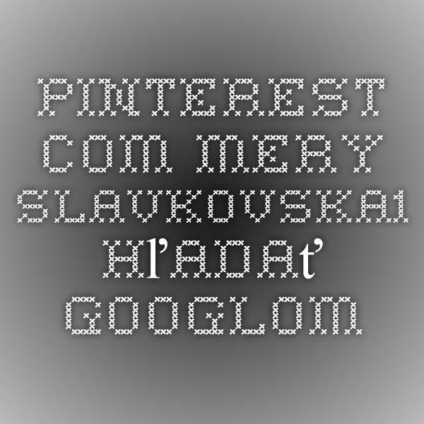 pinterest.com mery slavkovska1 - Hľadať Googlom