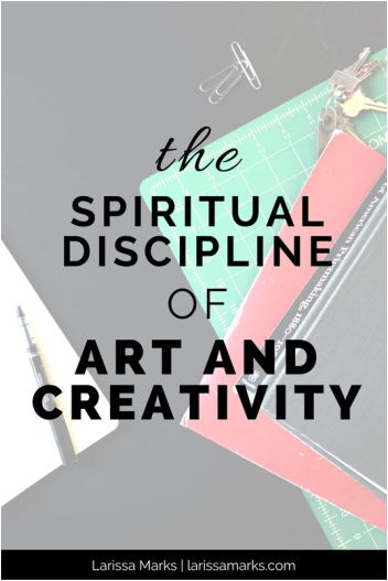 The Spiritual Discipline of Art and Creativity