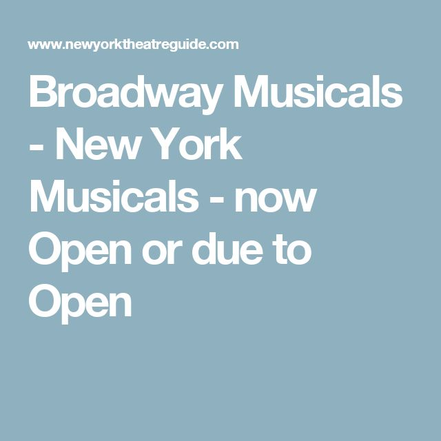 Broadway Musicals - New York Musicals - now Open or due to Open