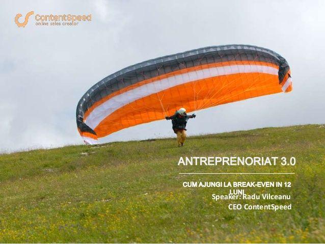 ANTREPRENORIAT 3.0 - CUM AJUNGI LA BREAK-EVEN IN 12 LUNI by Radu Vilceanu via slideshare