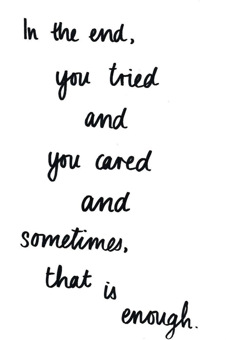 En el final. Lo intentaste Te preocupaste  y a veces eso en suficiente