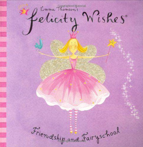 Emma Thomson's Felicity Wishes: Friendship and Fairyschool: Emma Thomson, Helen Bailey: 9780340844007: Amazon.com: Books