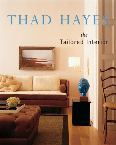 Thad hayes the tailored interior by thad hayes 55 00 author thad hayes paint