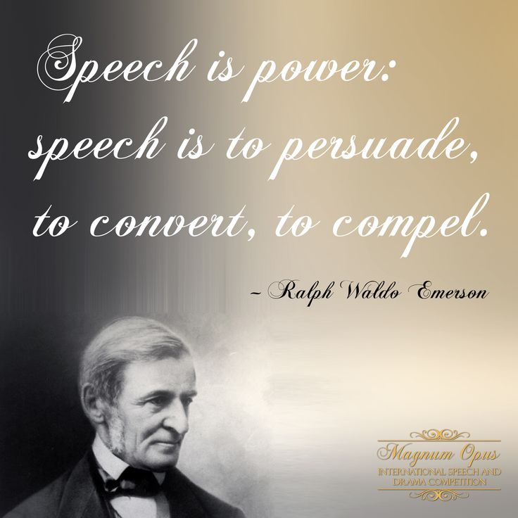 #Speech is power: speech is to persuade, to convert, to compel. – Ralph Waldo Emerson