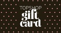 Topshop Gift Card | Buy printable gift vouchers online - Spend in-store or online!