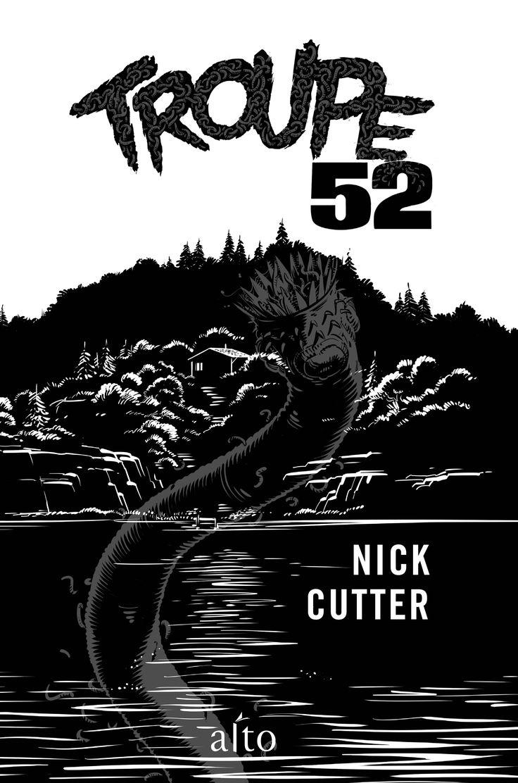Troupe 52   Nick Cutter   Traduit de l'anglais par Éric Fontaine   Alto   Octobre 2016   Illustration : Pascal Colpron