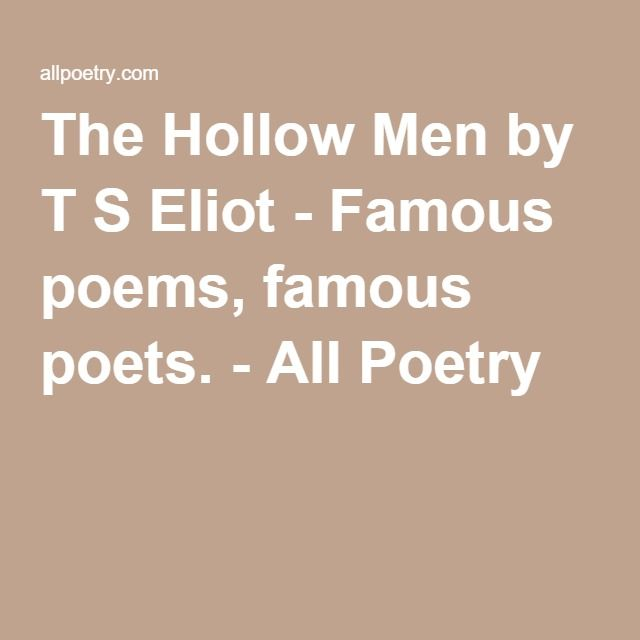 an analysis of the hollow men a poem by t s eliot Poem analysis (by poet) poets with initials p to t summary and analysis of ash wednesday by tseliot  (1922), the hollow men (1925),.