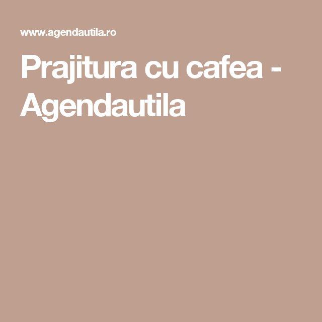Prajitura cu cafea - Agendautila