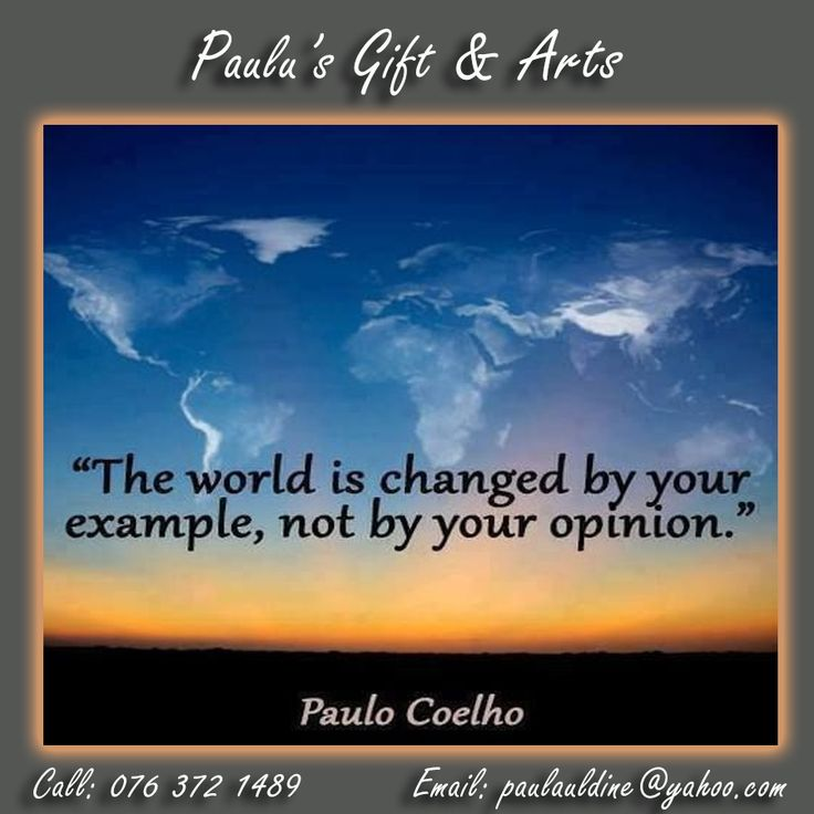 """The world is changed by your example, not by your opinion."" - Paulo Coelho. #Quotes #Opinion #World"