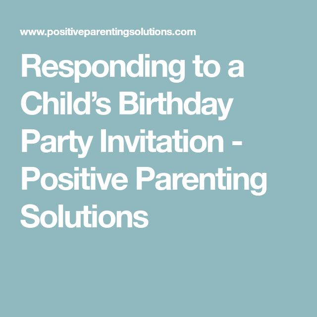 Responding to a Child's Birthday Party Invitation - Positive Parenting Solutions