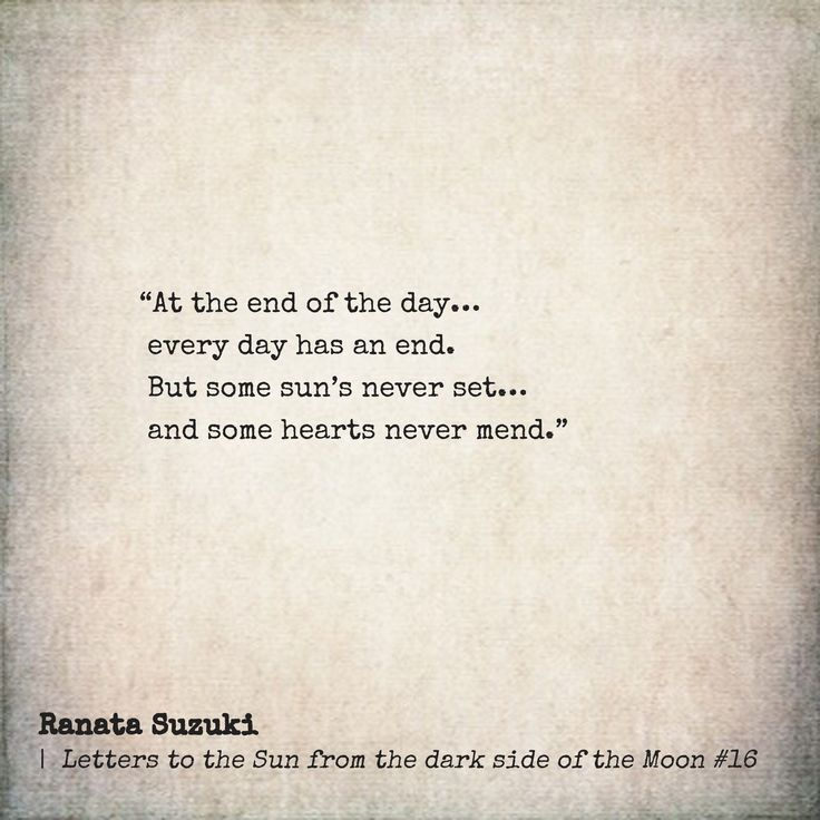 """At the end of the day… every day has an end But some sun's never set… and some hearts never mend."" Ranata Suzuki *  Letters to the sun series from Tumblr Blogger: Ranata-Suzuki * missing you, I miss him, lost, love, relationship, beautiful, words, quotes"