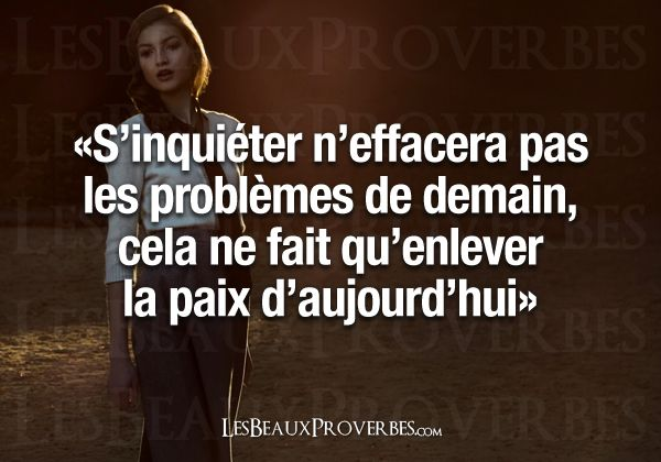 CITATIONS Les Beaux Proverbes – Proverbes, citations et pensées positives » » S'inquiéter http://lumierespournosdefunts.blogspot.fr/