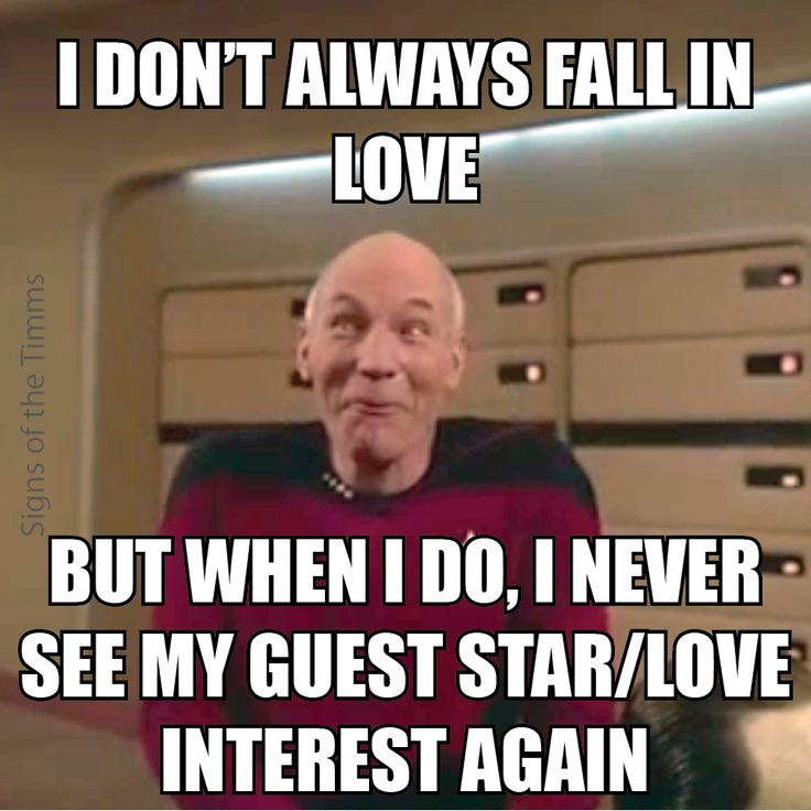 Falling In Love Funny Meme : Whimsical picard meme quot i don t always fall in love but