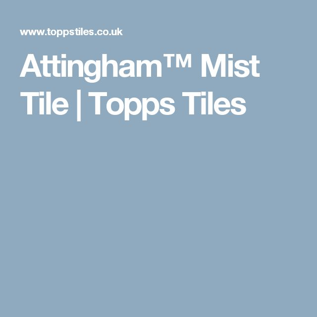 Attingham™ Mist Tile | Topps Tiles