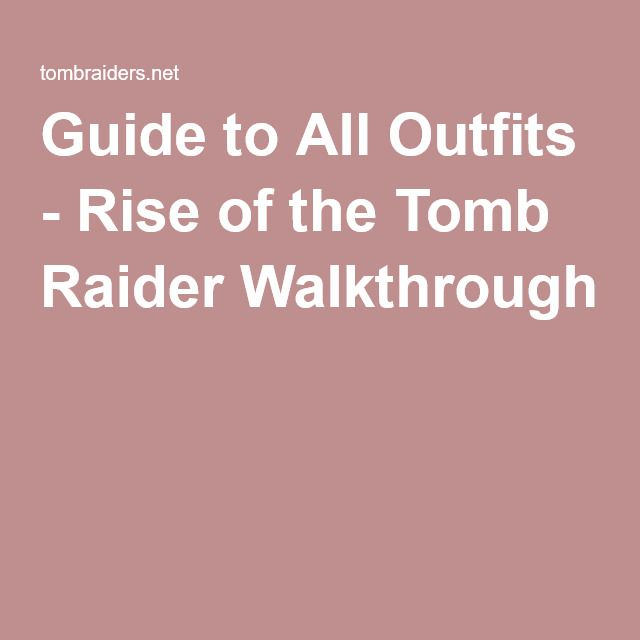 Guide to All Outfits - Rise of the Tomb Raider Walkthrough