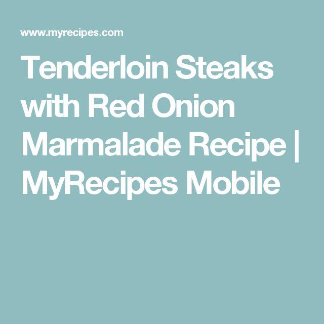 Tenderloin Steaks with Red Onion Marmalade Recipe   MyRecipes Mobile