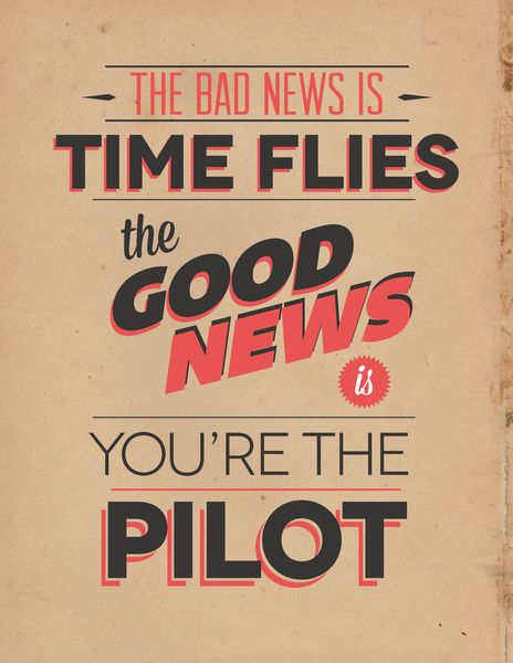 The Bad News Is Time Flies, The Good News Is, You're The Pilot Art Print // society6 // #quotes #inspiration