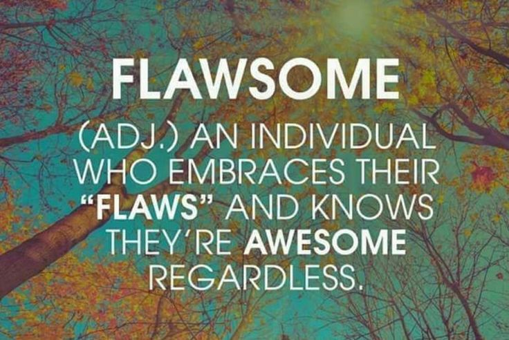 """Flawsome (adjective): an individual who embraces their """"flaws"""" and knows (s)he is awesome regardless; something that is totally awesome, but not without it's flaws. Combination of 'flaw' and 'awesome' meaning the opposite of 'awesome', often used in situations where one cannot foresee the reaction of others hearing the statement as one can easily claim to actually have said 'awesome'. Currently an 'urban' or 'slang' English word."""