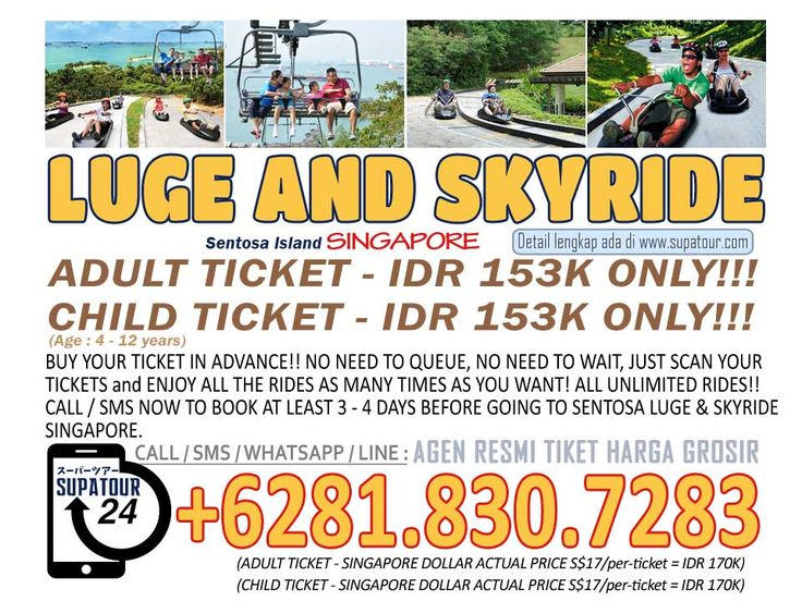 Singapore Admission Ticket Sentosa Luge and Skyride Adult: Rp. 153.000* Child: Rp. 153.000*  For more Info: Supatour and Travel  WhatsApp : +62818307283 http://supatour.com