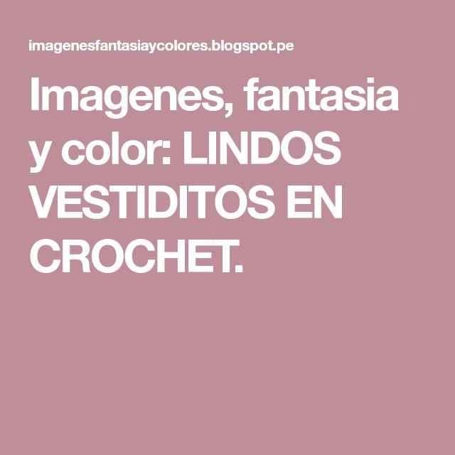 Imagenes, fantasia y color: LINDOS VESTIDITOS EN CROCHET.