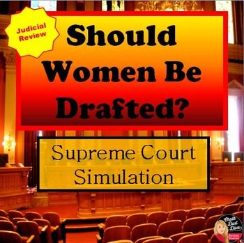 upreme Court Simulation – Should Woman Be Drafted? (Judicial Review) This is an engaging activity to have your secondary Civics or American Government class participate in. Students will pretend they are justices on the Supreme Court to determine the constitutionality of the Military Selective Service Act outlined in the case Rostker vs. Goldberg. Students will be able to understand the power of judicial review of the Supreme Court. A power point presentation, link to film clip,